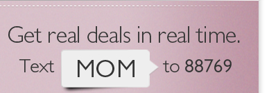 Get real deals in real time. Text MOM to 88769