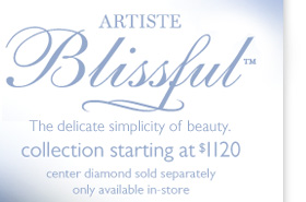 Artiste Blissful™ The delicate simplicity of beauty. Collection starting at $1120. Center diamond sold separately. Only available in-store