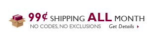 99c Shipping ALL Month! On every order - no codes, no exclusions.